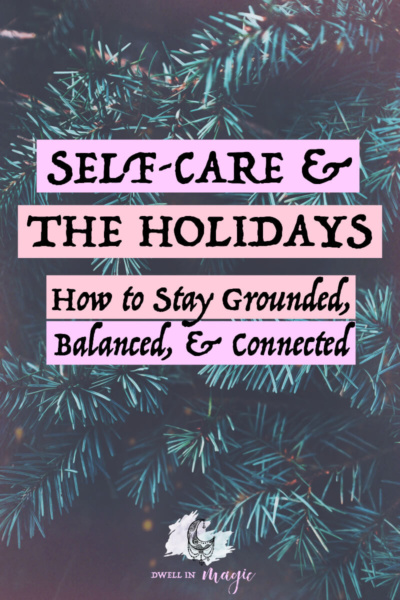 Five pieces of advice and tips from life coach Laura Weldy on how to stay grounded, balanced and connected through the holiday season #selfcare #selfcaretips #sacredselfcare #intentionalliving #dwellinmagic
