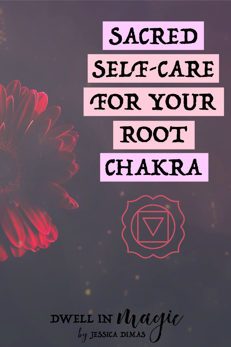 Sacred Self-Care for Healing Your Root Chakra - Dwell in Magic