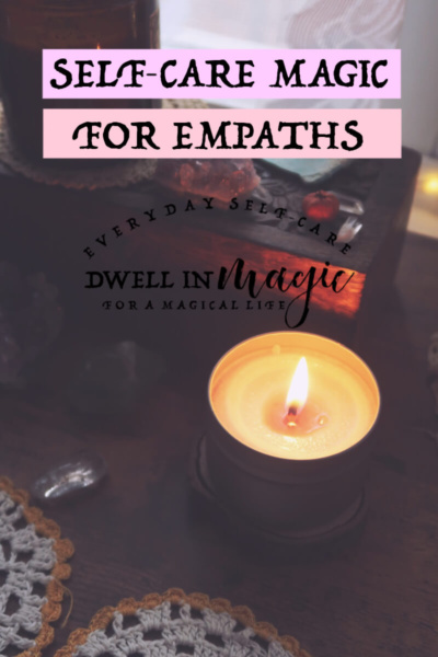 Self-care tips and tools for empaths #empaths #selfcare #selfcaretips #dwellinmagic