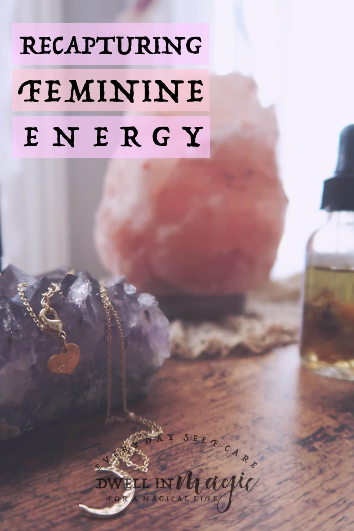 How to recapture feminine energy