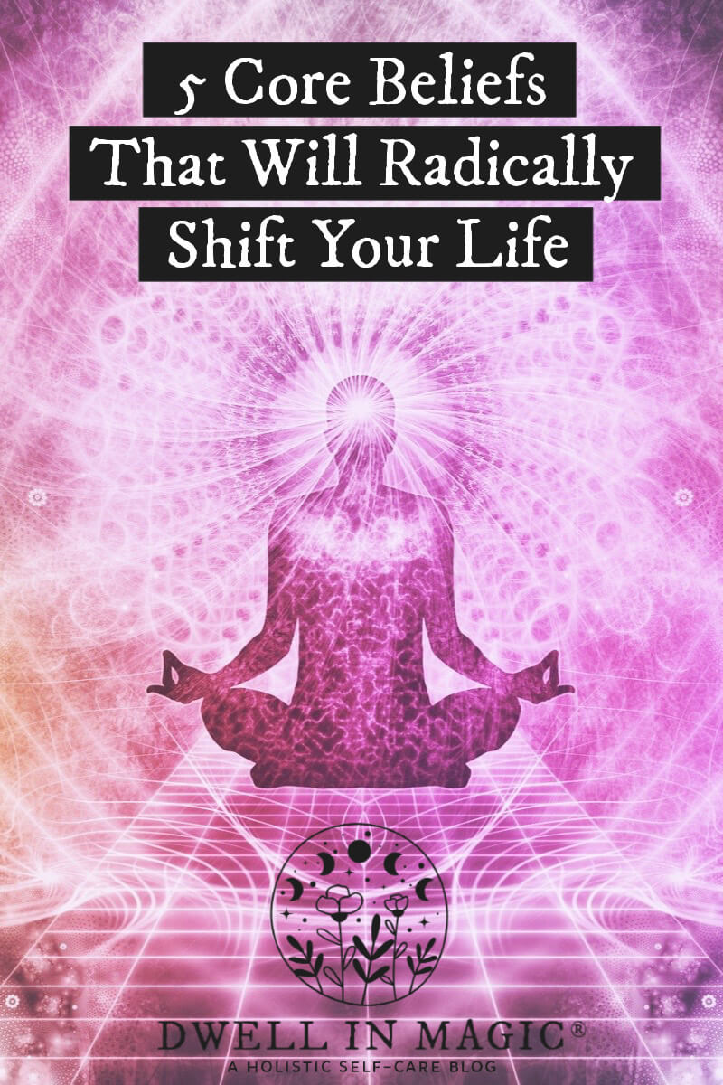 5 core beliefs that will radically shift your life