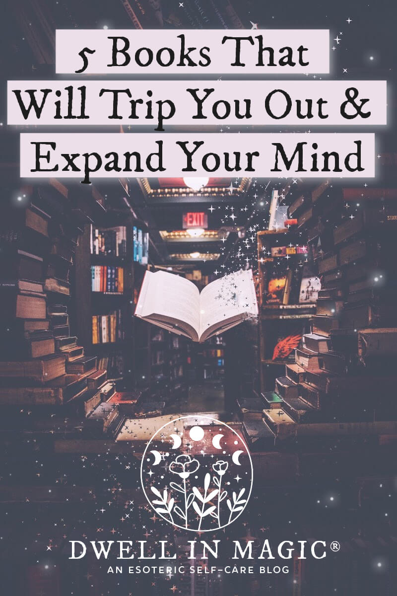 5 books that will trip you out and expand your mind