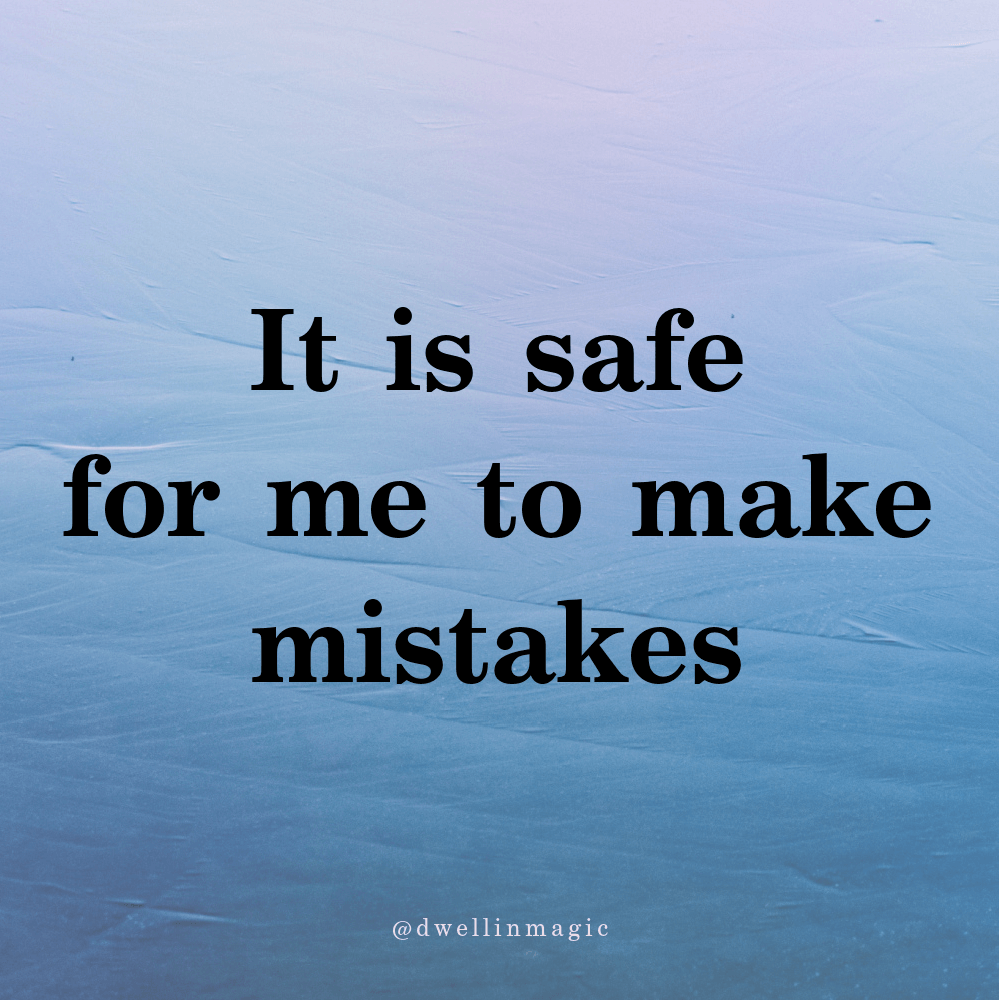 It is safe for me to make mistakes