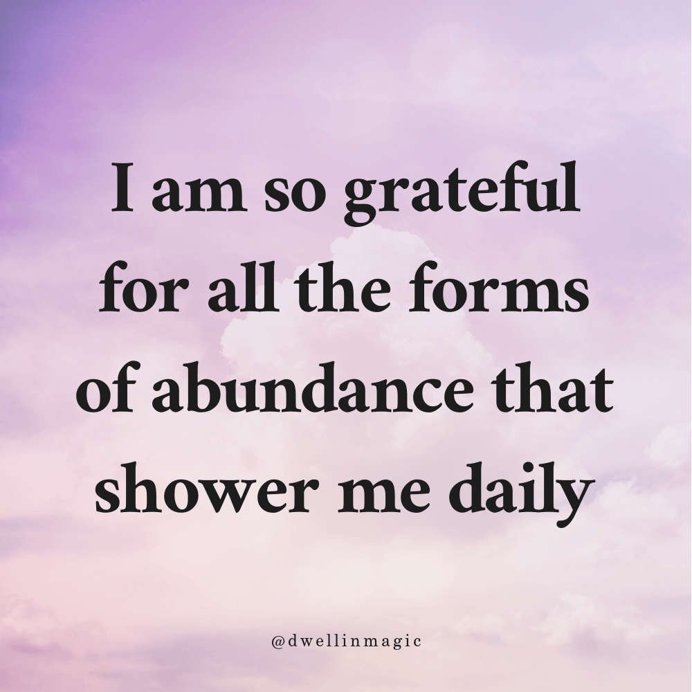 grateful for all forms of abundance that shower me daily