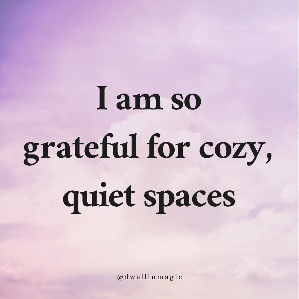 Feeling grateful for cozy quiet spaces
