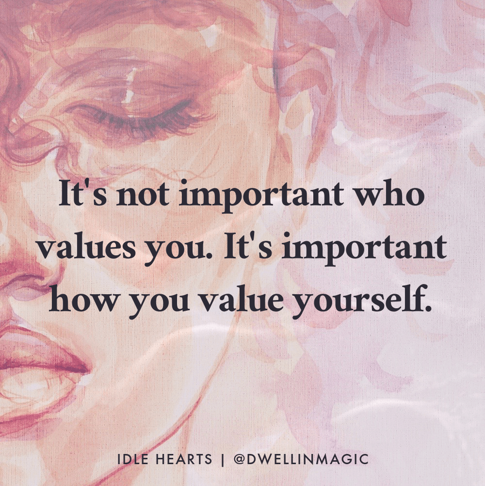 you are the one that needs to see the value in yourself